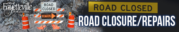 Road Closures and Repairs | Fayetteville, NC